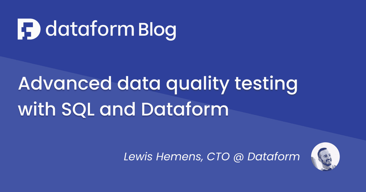 Advanced data quality testing with SQL and Dataform illustration